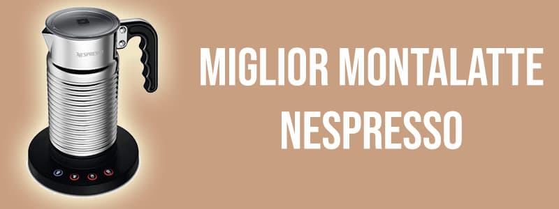 Miglior montalatte Nespresso